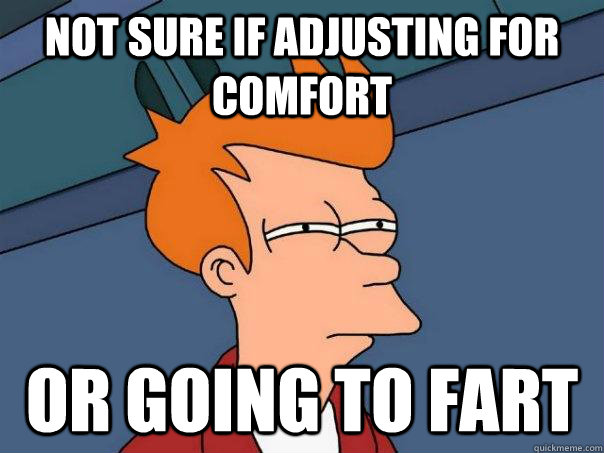 not sure if adjusting for comfort or going to fart - Futurama Fry
