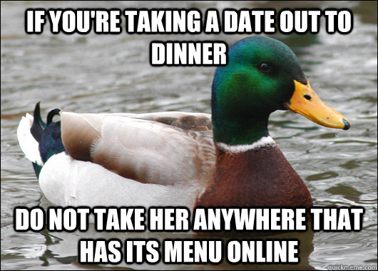 if youre taking a date out to dinner do not take her anywhe - Actual Advice Mallard