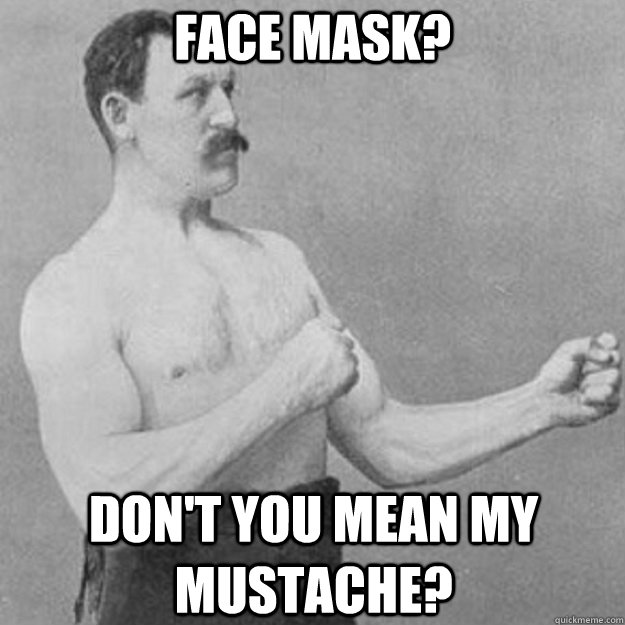 face mask dont you mean my mustache - overly manly man