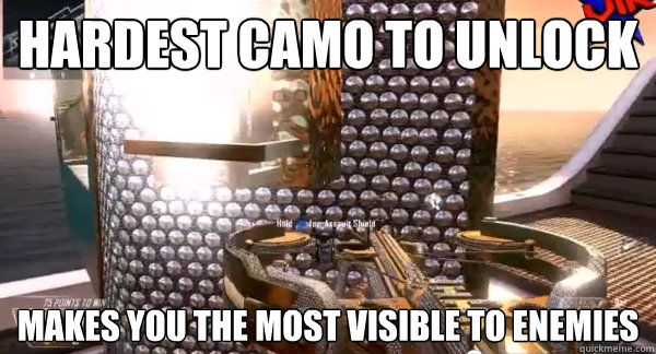 hardest camo to unlock makes you the most visible to enemies -
