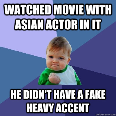 watched movie with asian actor in it he didnt have a fake h - Success Kid