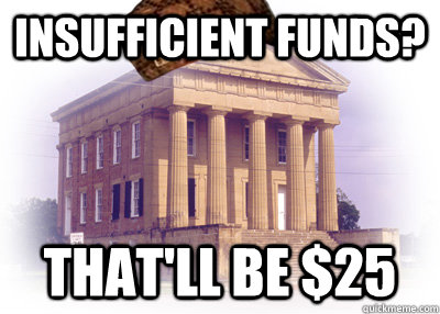 insufficient funds thatll be 25 - Scumbag Bank