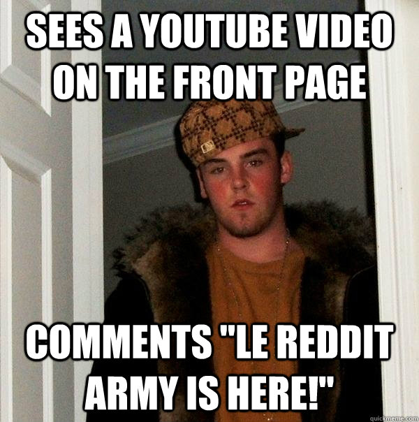 sees a youtube video on the front page comments le reddit a - Scumbag Steve