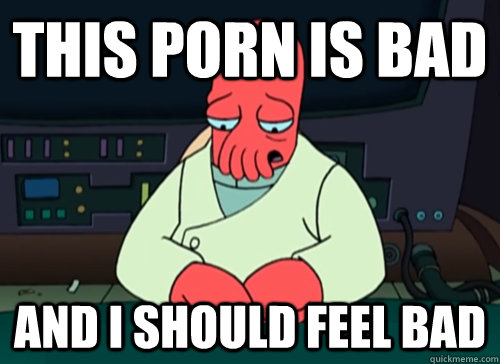 this porn is bad and i should feel bad - sad zoidberg