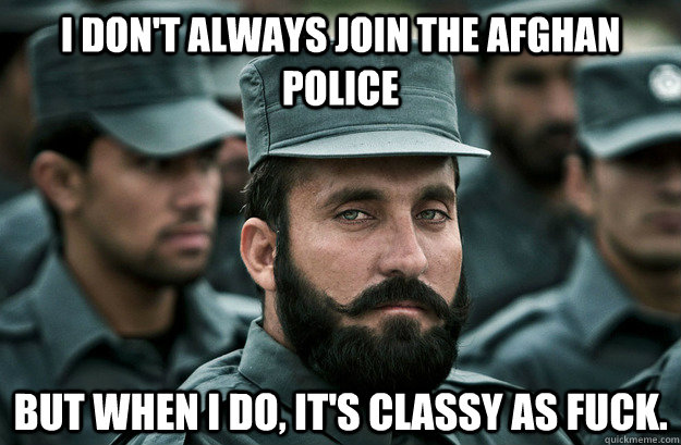 i dont always join the afghan police but when i do its cl - Young most interesting man