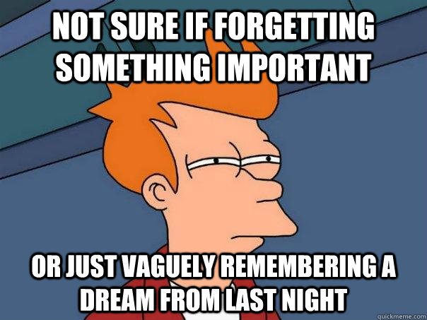 not sure if forgetting something important or just vaguely r - Futurama Fry