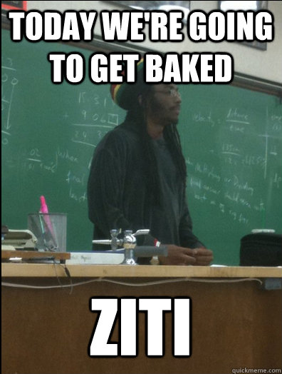 today were going to get baked ziti - Rasta Science Teacher