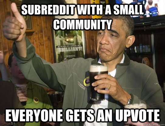 subreddit with a small community everyone gets an upvote - Upvoting Obama