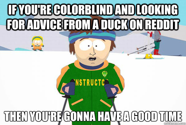 if youre colorblind and looking for advice from a duck on r - 