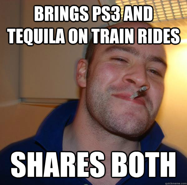 brings ps3 and tequila on train rides shares both - Good Guy Greg