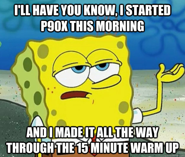 ill have you know i started p90x this morning and i made i - Tough Spongebob