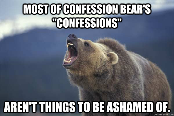 most of confession bears confessions arent things to be  - Declaration Bear