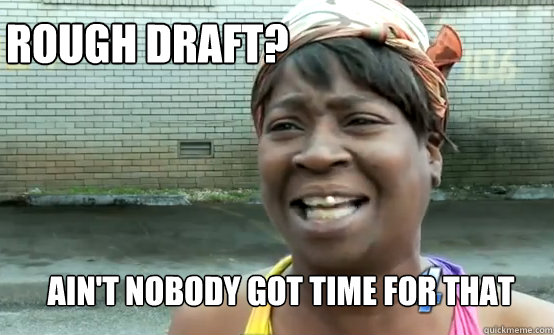 rough draft aint nobody got time for that - Aint Nobody got time for Sandy