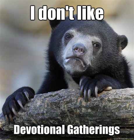 i dont like devotional gatherings - Confession Bear