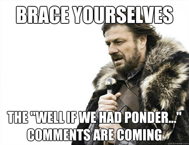 brace yourselves the well if we had ponder comments are - 2012 brace yourself!
