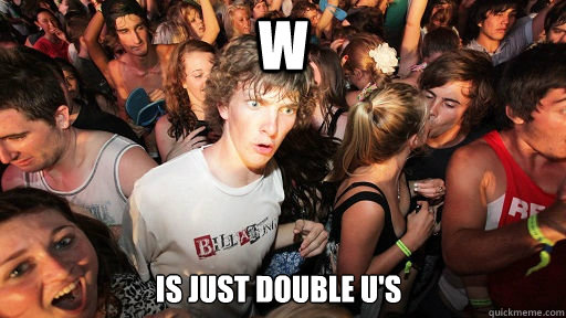 w is just double us - Sudden Clarity Clarence