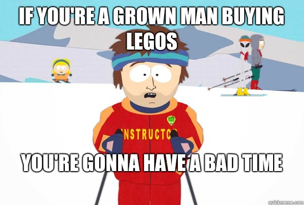 If youre a grown man buying legos Youre gonna have Cance - Super Cool Ski Instructor