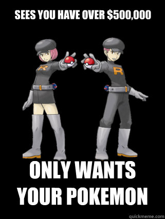 sees you have over 500000 only wants your pokemon - Good Guy Team Rocket