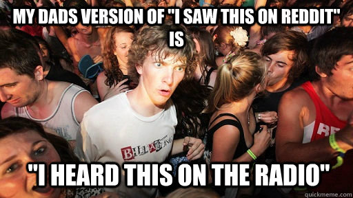my dads version of i saw this on reddit is i heard this o - Sudden Clarity Clarence