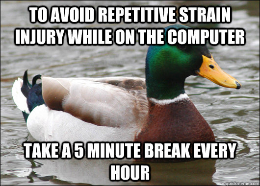 to avoid repetitive strain injury while on the computer tak - Actual Advice Mallard