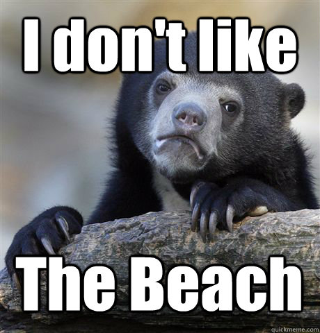 i dont like the beach - Confession Bear