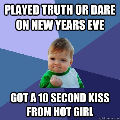 played truth or dare on new years eve got a 10 second kiss f - Success Kid