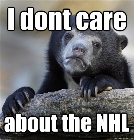 i dont care about the nhl - Confession Bear