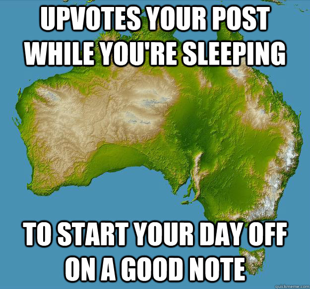 upvotes your post while youre sleeping to start your day of - Unfulfilling Australia