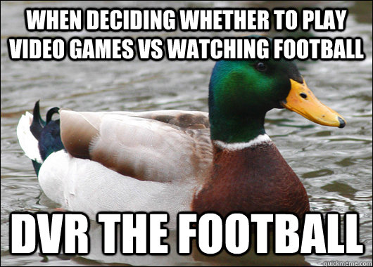 when deciding whether to play video games vs watching footba - Actual Advice Mallard