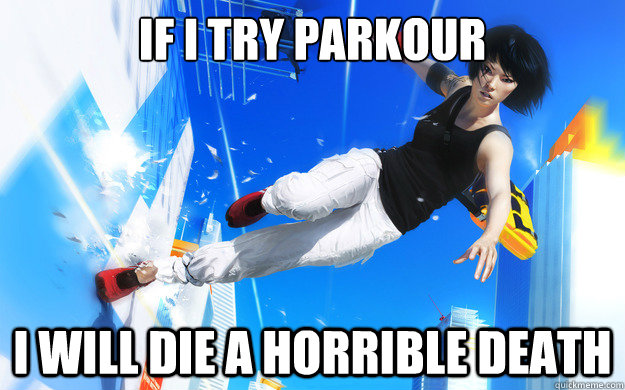 if i try parkour i will die a horrible death -
