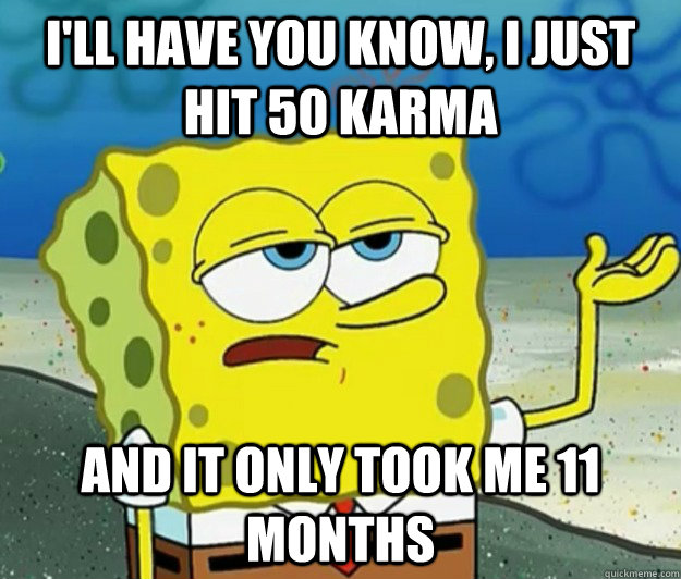 ill have you know i just hit 50 karma and it only took me  - Tough Spongebob