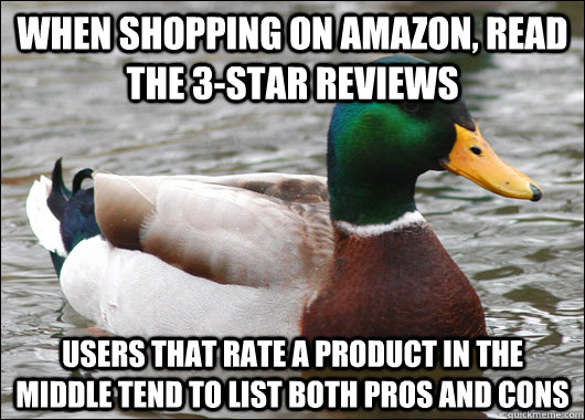 when shopping on amazon read the 3star reviews users that  - Actual Advice Mallard