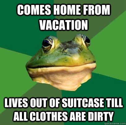 comes home from vacation lives out of suitcase till all clot - Foul Bachelor Frog