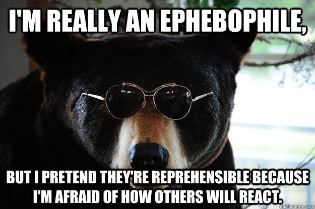 im really an ephebophile but i pretend theyre reprehensib -
