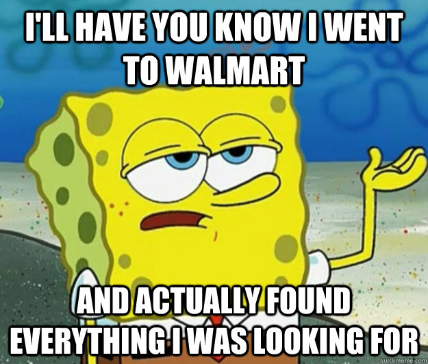 ill have you know i went to walmart and actually found ever - Tough Spongebob