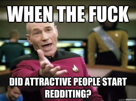 when the fuck did attractive people start redditing - Annoyed Picard HD