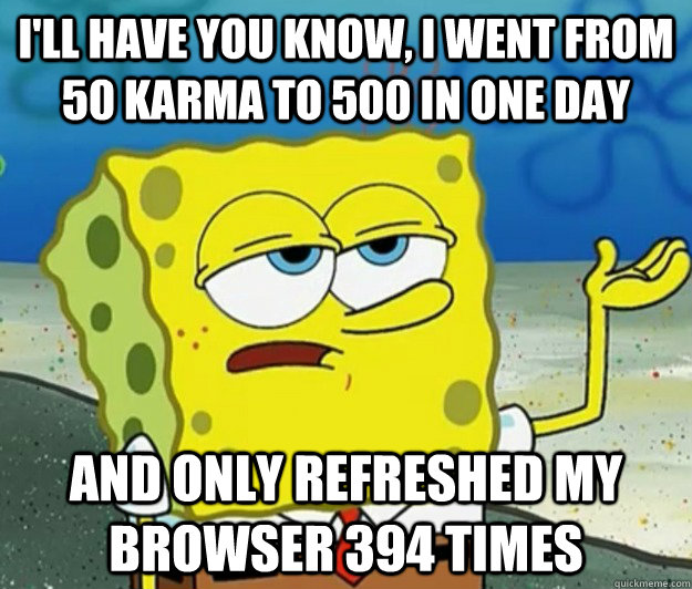 ill have you know i went from 50 karma to 500 in one day a - Tough Spongebob