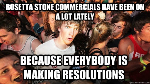 rosetta stone commercials have been on a lot lately because  - Sudden Clarity Clarence