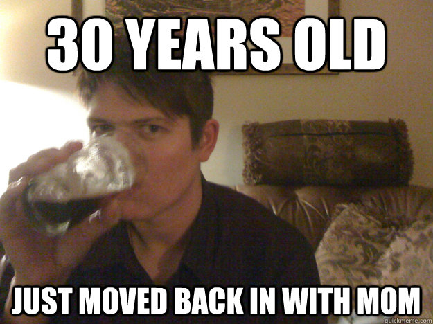 30 years old just moved back in with mom -