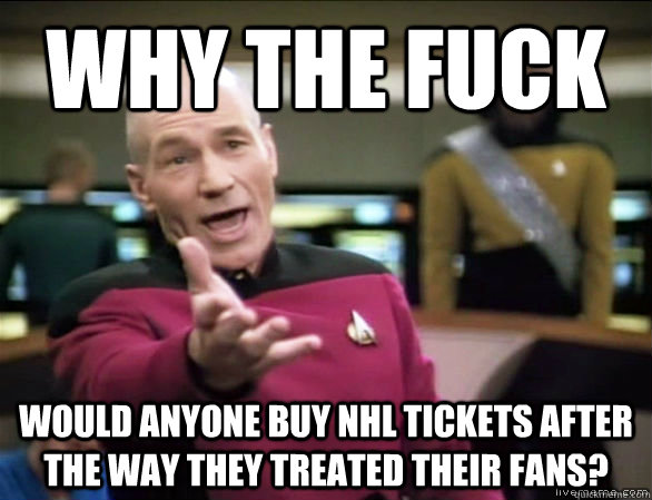 why the fuck would anyone buy nhl tickets after the way they - Annoyed Picard HD