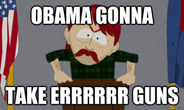 obama gonna take errrrrr guns - they took our jobs