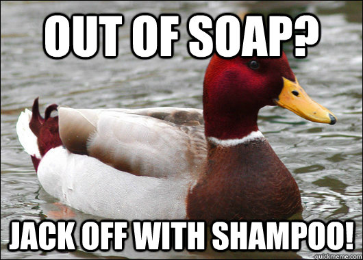 out of soap jack off with shampoo - Malicious Advice Mallard