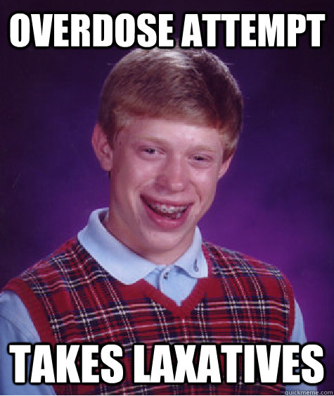 overdose attempt takes laxatives - Bad Luck Brian