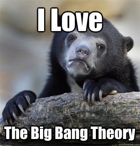 i love the big bang theory - Confession Bear