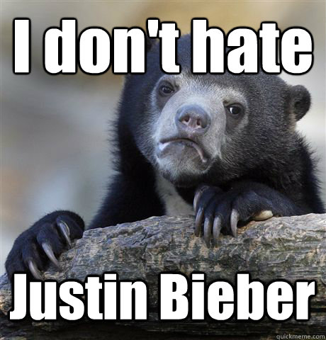 i dont hate justin bieber - Confession Bear