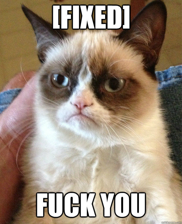 fixed fuck you - Grumpy Cat