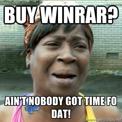buy winrar  - Aint no body got time for that