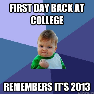 first day back at college remembers its 2013 - Success Kid