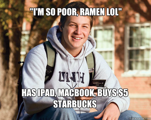 im so poor ramen lol has ipad macbook buys 5 starbuck - College Freshman