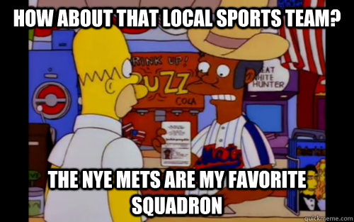how about that local sports team the nye mets are my favori -